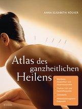 Anna E.  Röcker - Atlas des ganzheitlichen Heilens