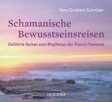 Vera  Griebert-Schröder - Schamanische Bewusstseinsreisen