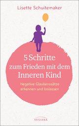Lisette  Schuitemaker - 5 Schritte zum Frieden mit dem inneren Kind