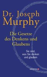 Joseph  Murphy - Die Gesetze des Denkens und Glaubens