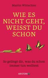 Martin  Wittschier - Wie es nicht geht, weißt du schon