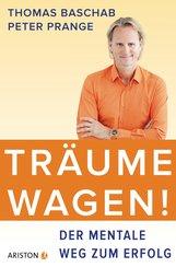 Thomas  Baschab, Peter  Prange - Träume wagen!