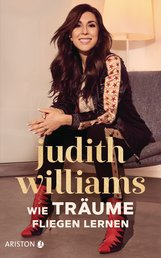 Judith  Williams, Antje  Bähr - Wie Träume fliegen lernen