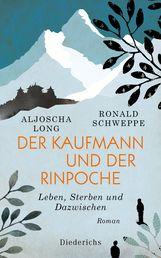 Aljoscha  Long, Ronald  Schweppe - Der Kaufmann und der Rinpoche