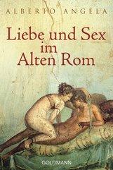 Alberto  Angela - Liebe und Sex im Alten Rom