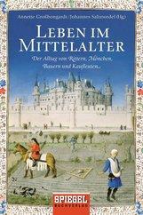 Annette  Großbongardt  (Hrsg.), Johannes  Saltzwedel  (Hrsg.) - Leben im Mittelalter