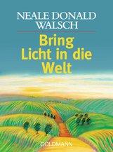Neale Donald  Walsch - Bring Licht in die Welt