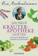 Eva  Aschenbrenner - Die neue Kräuterapotheke Gottes