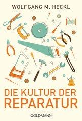 Wolfgang M.  Heckl - Die Kultur der Reparatur