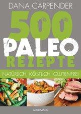 Dana  Carpender - 500 Paleo-Rezepte