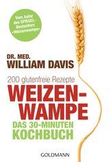 Dr. med. William  Davis - Weizenwampe - Das 30-Minuten-Kochbuch