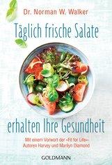 Norman W.  Walker - Täglich frische Salate erhalten Ihre Gesundheit