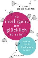 Jeanne  Siaud-Facchin - Zu intelligent, um glücklich zu sein?