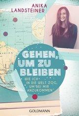 Anika  Landsteiner - Gehen, um zu bleiben