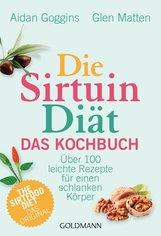 Aidan  Goggins, Glen  Matten - Die Sirtuin-Diät - Das Kochbuch