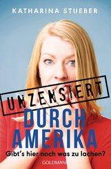 Katharina  Stueber - Unzensiert durch Amerika