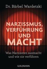 Dr. Bärbel  Wardetzki - Narzissmus, Verführung und Macht