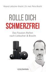 Dr. med. Petra  Bracht, Roland  Liebscher-Bracht - Rolle dich schmerzfrei