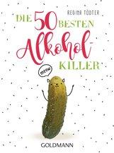 Regina  Tödter - Die 50 besten Alkohol-Killer