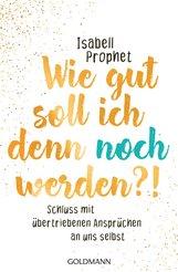 Isabell  Prophet - Wie gut soll ich denn noch werden?!
