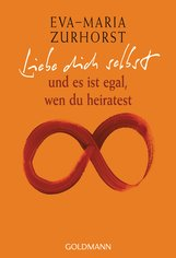 Eva-Maria  Zurhorst - Liebe dich selbst und es ist egal, wen du heiratest