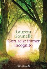 Laurent  Gounelle - Gott reist immer incognito