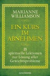 Marianne  Williamson - Ein Kurs im Abnehmen