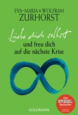 Eva-Maria  Zurhorst, Wolfram  Zurhorst - Liebe dich selbst und freu dich auf die nächste Krise