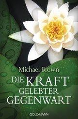 Michael  Brown - Die Kraft gelebter Gegenwart