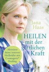 Jana  Haas - Heilen mit der göttlichen Kraft