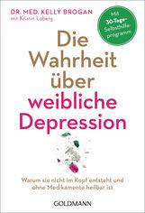 Dr. med. Kelly  Brogan, Kristin  Loberg - Die Wahrheit über weibliche Depression