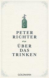 Peter  Richter - Über das Trinken