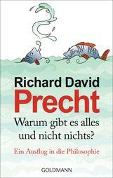 Richard David  Precht - Warum gibt es alles und nicht nichts?