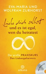 Eva-Maria  Zurhorst, Wolfram  Zurhorst - Liebe dich selbst und es ist egal, wen du heiratest