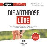 Dr. med. Petra  Bracht, Roland  Liebscher-Bracht - Die Arthrose-Lüge