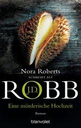 J.D.  Robb - Eine mörderische Hochzeit