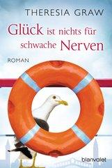 Theresia  Graw - Glück ist nichts für schwache Nerven