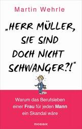 """Martin  Wehrle - """"Herr Müller, Sie sind doch nicht schwanger?!"""""""