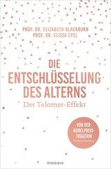 Prof. Dr. Elizabeth  Blackburn, Prof. Dr. Elissa  Epel - Die Entschlüsselung des Alterns