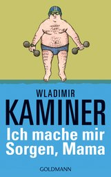 Wladimir  Kaminer - Ich mache mir Sorgen, Mama