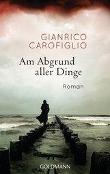 Gianrico  Carofiglio - Am Abgrund aller Dinge