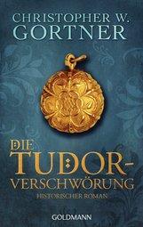 Christopher W.  Gortner - Die Tudor-Verschwörung