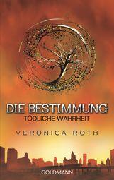 Veronica  Roth - Die Bestimmung - Tödliche Wahrheit