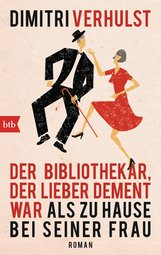 Dimitri  Verhulst - Der Bibliothekar, der lieber dement war als zu Hause bei seiner Frau