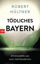 Robert  Hültner - Tödliches Bayern