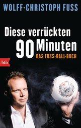 Wolff-Christoph  Fuss - Diese verrückten 90 Minuten