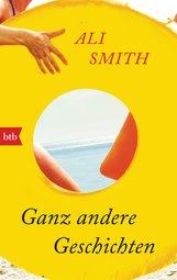 Ali  Smith - Ganz andere Geschichten