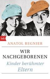 Anatol  Regnier - Wir Nachgeborenen