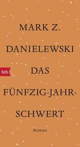 Mark Z.  Danielewski - Das Fünfzig-Jahr-Schwert