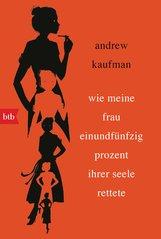 Andrew  Kaufman - Wie meine Frau einundfünfzig Prozent ihrer Seele rettete